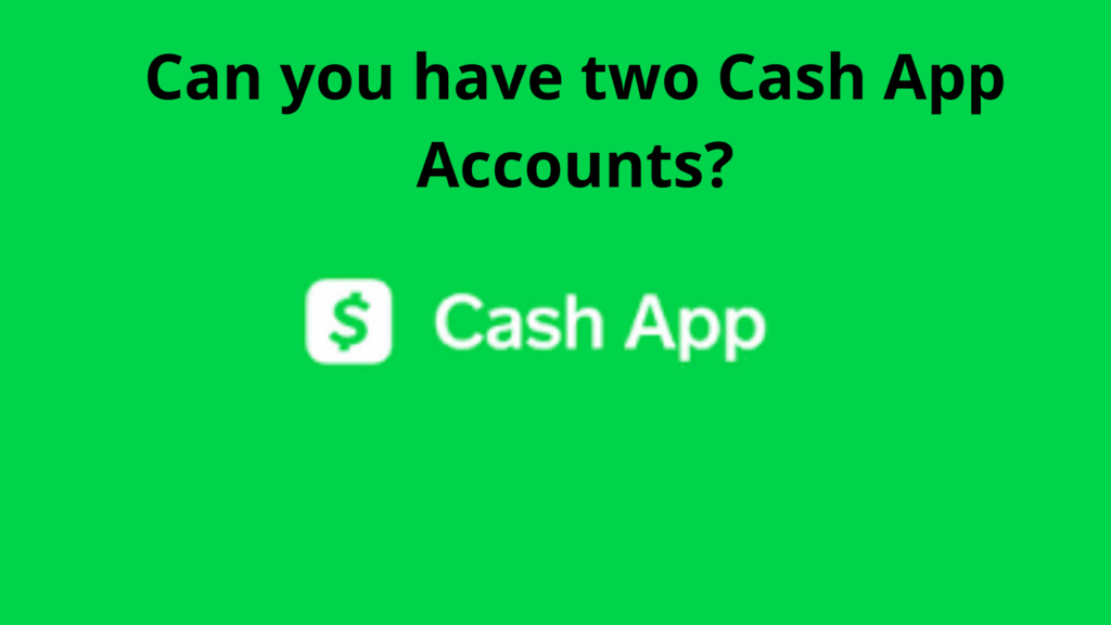 can you have more than one cash app account